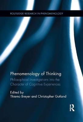 Phenomenology of Thinking: Philosophical Investigations into the Character of Cognitive Experiences by Thiemo Breyer