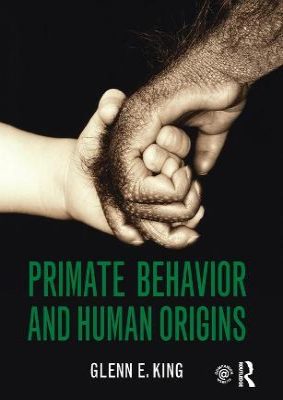 Primate Behavior and Human Origins by Glenn E. King
