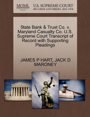 State Bank & Trust Co. V. Maryland Casualty Co. U.S. Supreme Court Transcript of Record with Supporting Pleadings by James P Hart