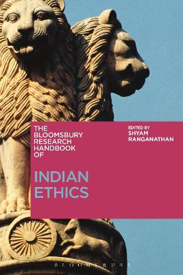 The Bloomsbury Research Handbook of Indian Ethics by Shyam Ranganathan