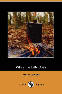 While the Billy Boils (Dodo Press) by Henry Lawson