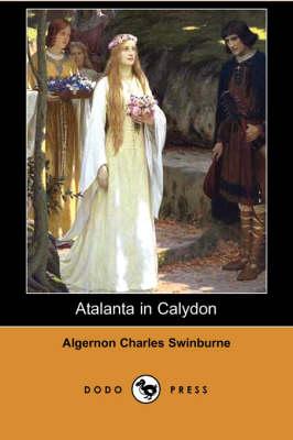 Atalanta in Calydon (Dodo Press) by Algernon Charles Swinburne