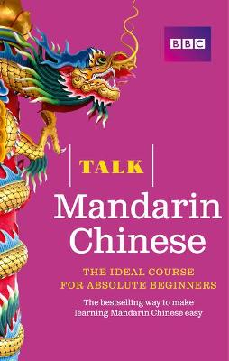 Talk Mandarin Chinese (Book/CD Pack): The ideal Chinese course for absolute beginners by Alwena Lamping