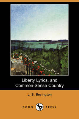 Liberty Lyrics, and Common-Sense Country (Dodo Press) by L S Bevington