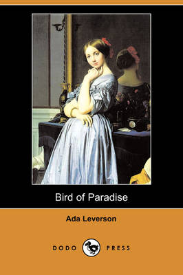 Bird of Paradise (Dodo Press) by Ada Leverson