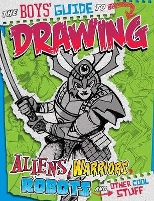 The Boys' Guide to Drawing Aliens, Warriors, Robots, and Other Cool Stuff by ,Aaron Sautter