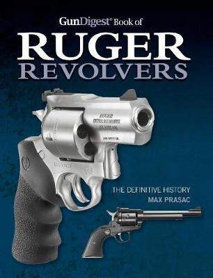 Gun Digest Book of Ruger Revolvers by Max Prasac