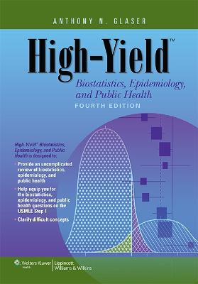 High-Yield Biostatistics, Epidemiology, and Public Health by Anthony N. Glaser