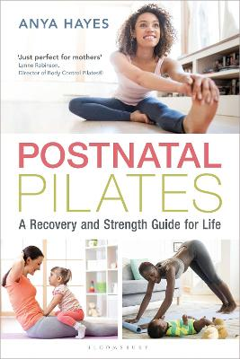Postnatal Pilates: A Recovery and Strength Guide for Life by Anya Hayes