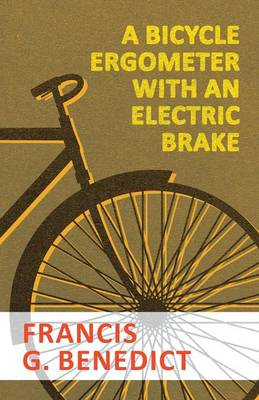 A Bicycle Ergometer with an Electric Brake by Francis G Benedict