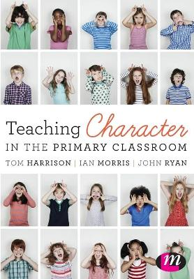 Teaching Character in the Primary Classroom by Tom Harrison