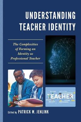 Understanding Teacher Identity: The Complexities of Forming an Identity as Professional Teacher by Patrick M. Jenlink