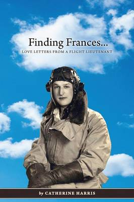 Finding Frances: Love Letters from a Flight Lieutenant by Catherine Harris