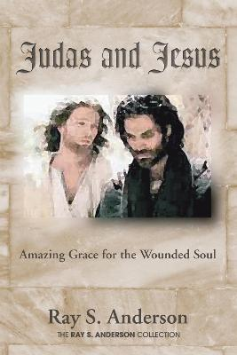 Judas and Jesus by Ray S Anderson