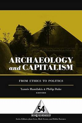 Archaeology and Capitalism: From Ethics to Politics by Duke P G Hamilakis Yannis