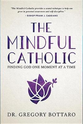 The Mindful Catholic by Greg Bottaro