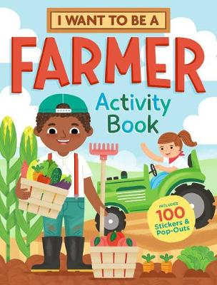 I Want to Be a Farmer Activity Book: 100 Stickers & Pop-Outs by Editors of Storey Publishing