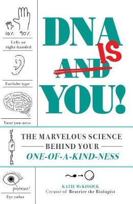 DNA Is You!: The Marvelous Science Behind Your One-of-a-Kind-ness by Beatrice the Biologist