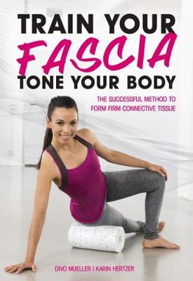 Train Your Fascia Tone Your Body by Peter Schreiner
