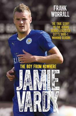 Jamie Vardy, The Boy From Nowhere by Frank Worrall