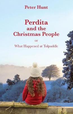 Perdita and the Christmas People: Or What Happened at Tolpuddle by Peter Hunt