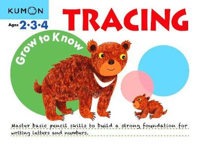 Grow to Know Tracing: Ages 2 3 4 by Kumon Publishing