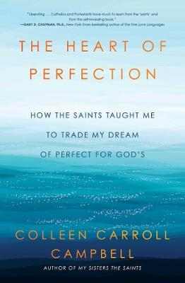 The Heart of Perfection: How the Saints Taught Me to Trade My Dream of Perfect for God's book