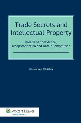 Trade Secrets Law and Intellectual Property by William Van Caenegem