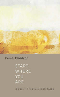 Start Where You are: A Guide to Compassionate Living by Pema Chodron