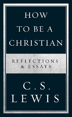 How to Be a Christian: Reflections & Essays book