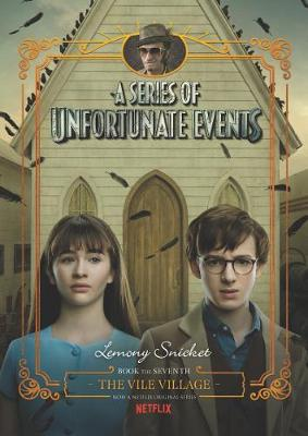 A Series Of Unfortunate Events: #7 The Vile Village [Netflix Tie-in Edition] by Lemony Snicket