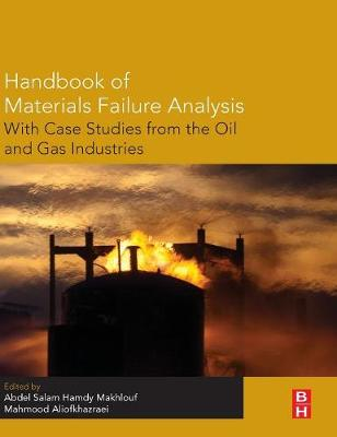 Handbook of Materials Failure Analysis with Case Studies from the Oil and Gas Industry by Abdel Salam Hamdy Makhlouf