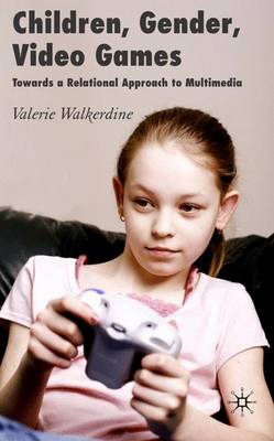 Children, Gender, Video Games by Valerie Walkerdine