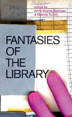 Fantasies of the Library by Anna-Sophie Springer