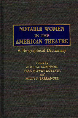 Notable Women in the American Theatre by Alice M. Robinson