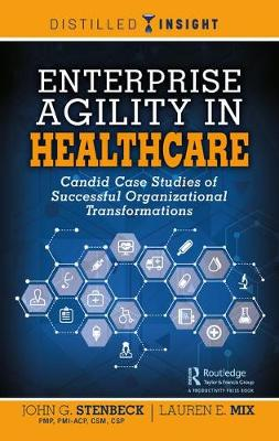 Enterprise Agility in Healthcare: Candid Case Studies of Successful Organizational Transformations book