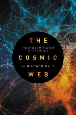 The Cosmic Web by J. Richard Gott