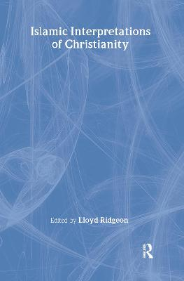 Islamic Interpretations of Christianity by Lloyd Ridgeon