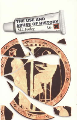 The Use And Abuse Of History by Sir Moses I. Finley