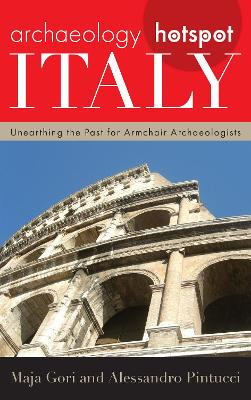 Archaeology Hotspot Italy: Unearthing the Past for Armchair Archaeologists book