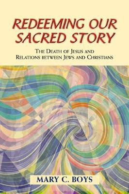 Redeeming Our Sacred Story by Mary C. Boys