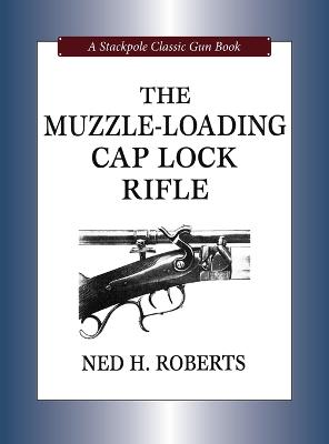 Muzzle-Loading Cap Lock Rifle by Ned H. Roberts