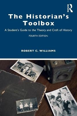 The Historian's Toolbox: A Student's Guide to the Theory and Craft of History by Robert C Williams