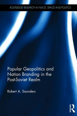 Popular Geopolitics and Nation Branding in the Post-Soviet Realm book