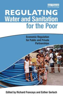 Regulating Water and Sanitation for the Poor by Richard Franceys