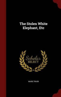 The Stolen White Elephant, Etc by Mark Twain