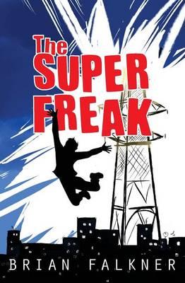 The Super Freak by Brian Falkner