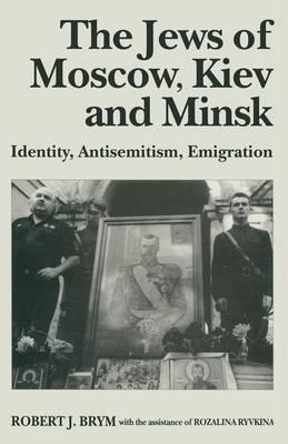 Jews of Moscow, Kiev and Minsk by Robert J. Brym