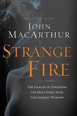 Strange Fire by John F. MacArthur