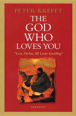 The God Who Loves You by Peter J. Kreeft